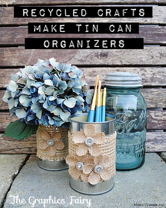 Recycled-Crafts-Tin-Can-Organizers-2-GraphicsFairy (557x700, 424Kb)