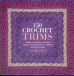 150 Crochet Trims: Designs for Beautiful Decorative Edgings