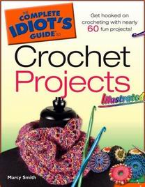 The Complete Idiot's Guide to Crochet Projects Illustrated