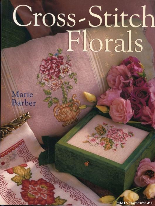 Отличный журнал вышивки Marie Barber - Cross-Stitch Florals (1) (529x700, 319Kb)