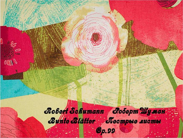 Robert Schumann, Bunte Blätter Op.99 (700x525, 580Kb)