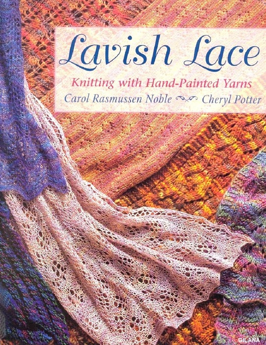 Lavish Lace. Knitting with Hand-Painted Yarns 2014.
